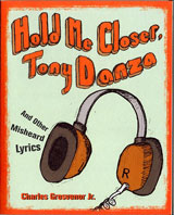 Hold Me Closer Tony Danza and other Misheard Lyrics